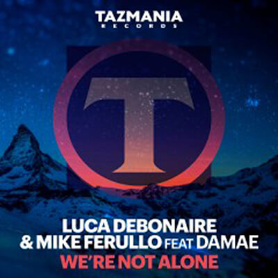 Luca Debonaire & Mike Ferullo ft. Damae – We're Not Alone
