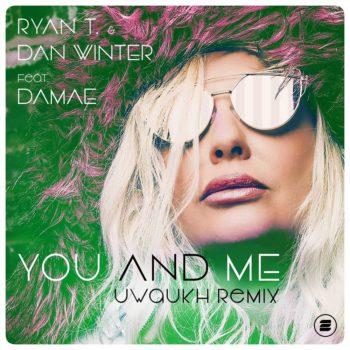 Ryan T. & Dan Winter feat. Damae - You and Me Uwaukh Remix